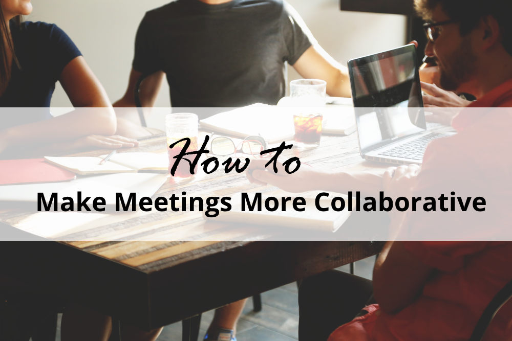 How to Make Your Meetings More Collaborative
