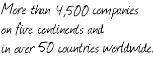 More than 4,500 companies on five continents and in over 50 countries worldwide.