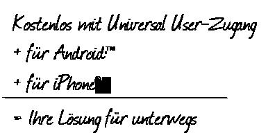 Kostenlos mit Universal User-Zugang + für Android™ + für iPhone® = Ihre Lösung für unterwegs