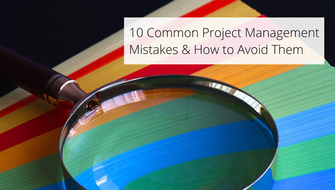 The 10 Most Common Project Management Mistakes and How to Avoid Them