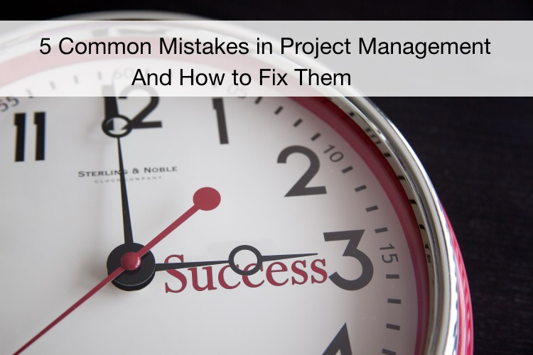 5 Common Project Management Mistakes and How to Fix Them