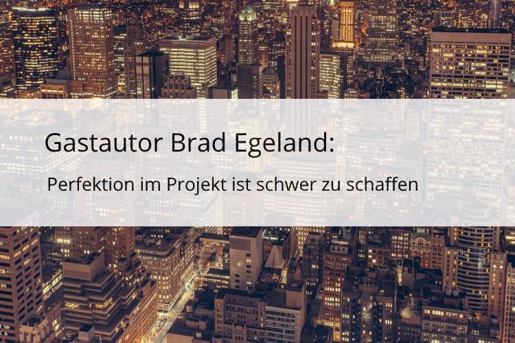 Brad Egeland: Perfektion im Projekt