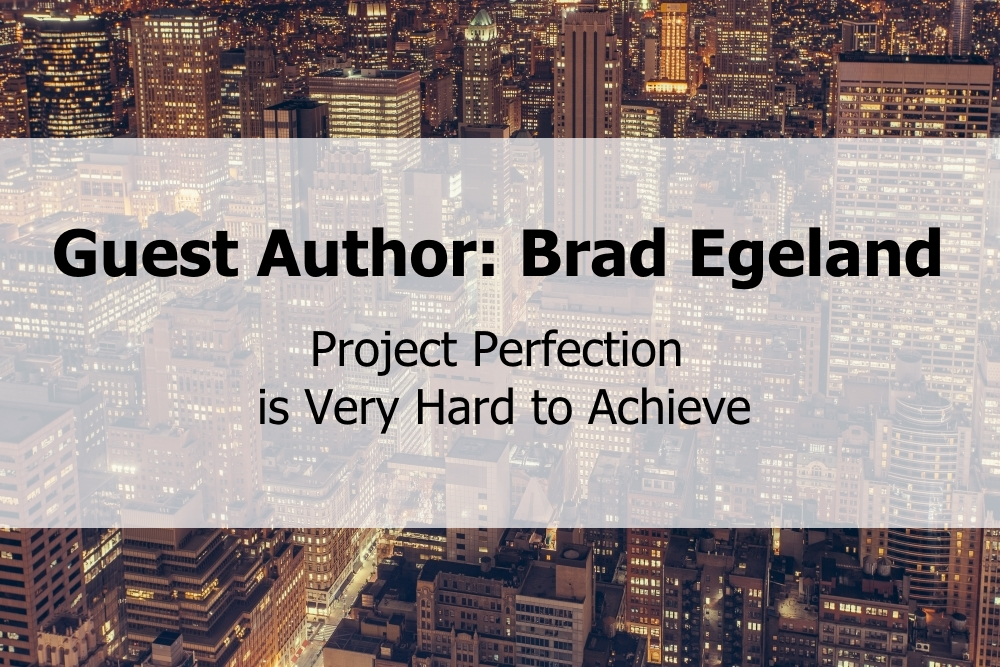 Brad Egeland: Project Perfection is Very Hard to Achieve