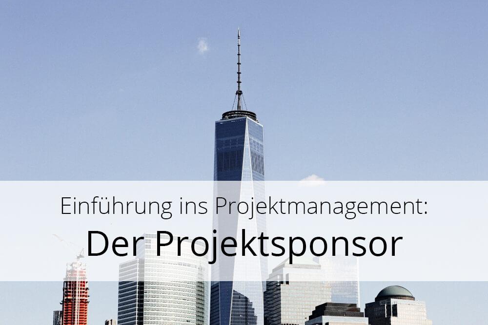 Einführung in das Projektmanagement (Teil 1): Der Projektsponsor