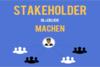 Einführung ins Projektmanagement (5) - Stakeholder glücklich machen