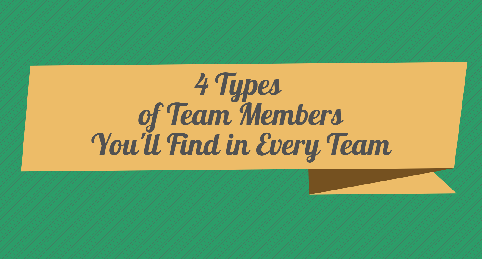 Four types of team members you will find in every team