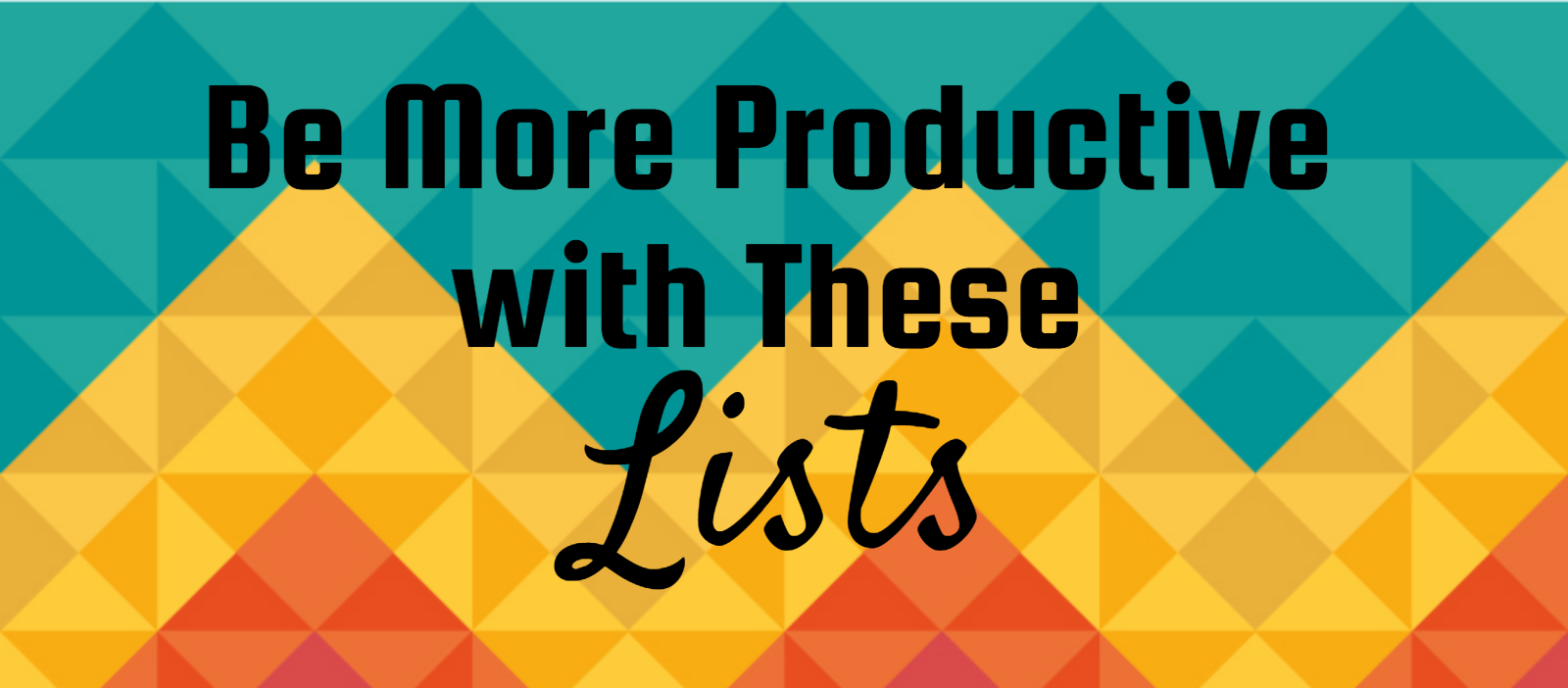 Be more productive with these lists