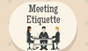 Meeting Etiquette Rules to Live By