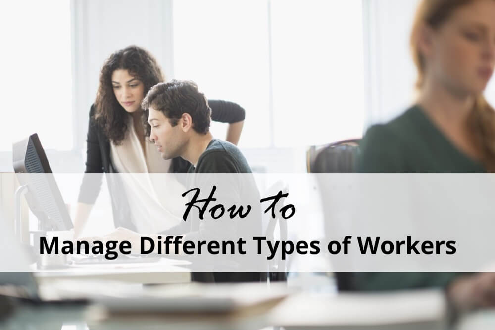 How to Manage Different Types of Workers