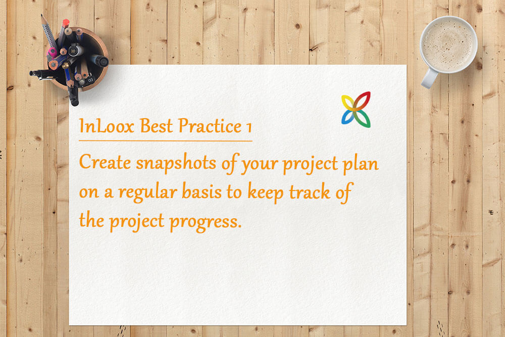 InLoox Best Practice 1: Create snapshots of your project plan on a regular basis to keep track of the project progress.