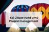 133 Zitate rund ums Projektmanagement
