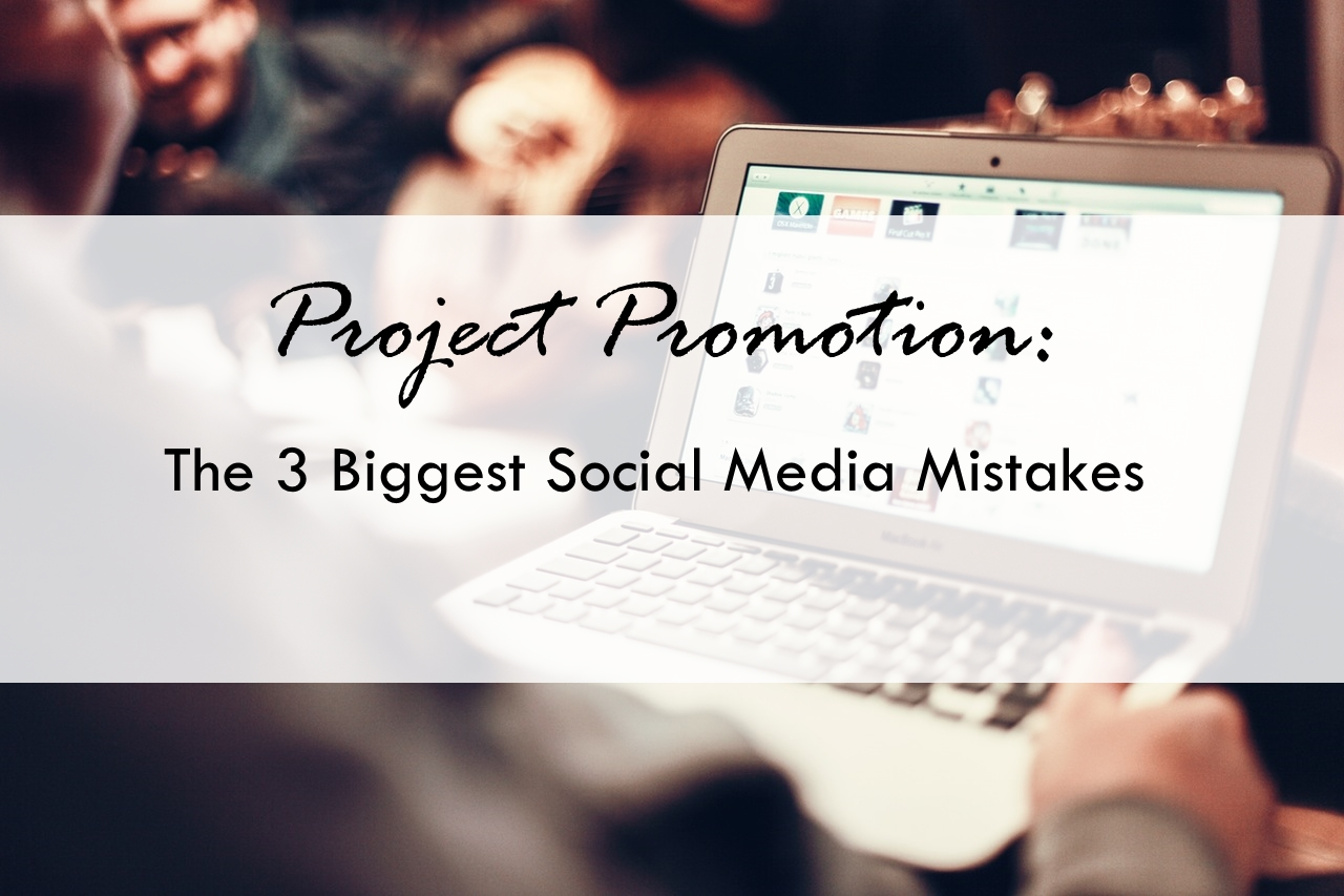 Project Promotion - 3 Biggest Social Media Mistakes