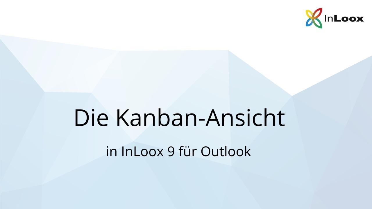 Video Tutorial für InLoox 9 für Outlook: Die Kanban Ansicht