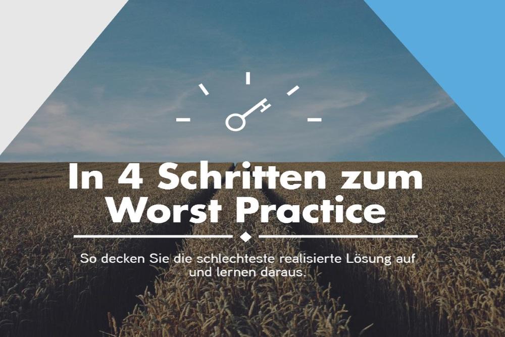 In 4 Schritten zum Worst Practice